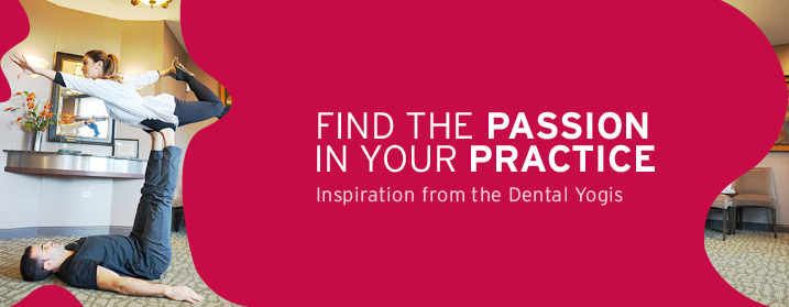 Find the passion in your practice. Inspiration from the Dental Yogis