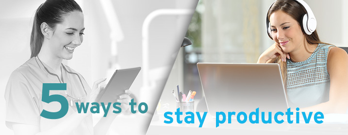 5 ways to stay productive