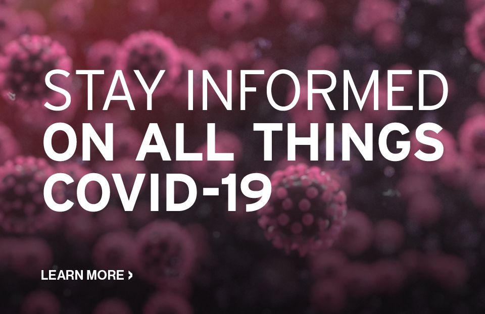 Stay informed on all things COVID-19